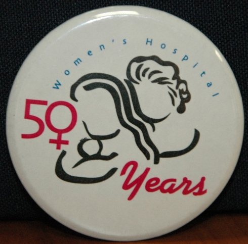 50th anniversary of Women's Hospital promotional button, 2000. HSC Archives/Museum 2015_02_03